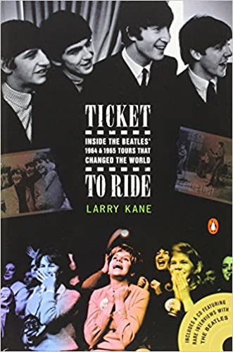 ticket to ride inside the beatles and tours that  ticket to ride inside the beatles 1964 and 1965 tours that changed the world larry kane 9780143034261 com books