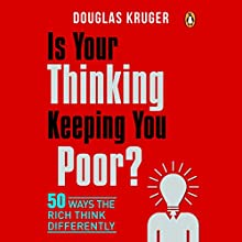 Is Your Thinking Keeping You Poor?: 50 Ways the Rich Think Differently Audiobook by Douglas Kruger Narrated by Douglas Kruger
