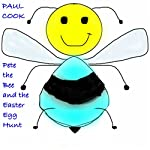 Pete the Bee and the Easter Egg Hunt: Pete the Bee Stories, Book 17 | Paul Cook
