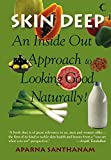 Skin Deep : An Inside Out Approach To Looking Good Naturally