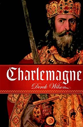 Amazon Com Charlemagne Ebook Derek Wilson Kindle Store
