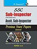 SSC: Sub-Inspector, Asstt. Sub-Inspector Previous Years' Papers (CAPFs / Delhi Police / CISF-Paper I & II-Solved)