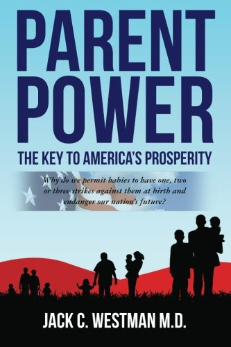 Parenthood as an opportunity for personal growth - Parent Power: The Key to America's Prosperity: Why do we permit babies to have one, two or three strikes against them at birth and endanger our nation's future?