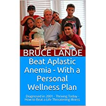Beat Aplastic Anemia - With a Personal Wellness Plan: Diagnosed in 2001 - Thriving Today - Visit http://aplassticcentral.org