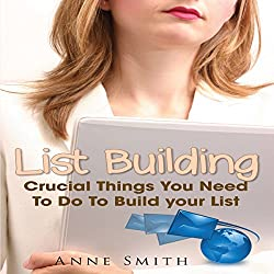 List Building: Things You Need to Do to Build Your List