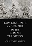 Law, Language, and Empire in the Roman Tradition (Empire and After)
