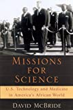 Missions for Science: U.S.Technology and Medicine in America's African World