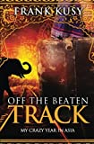 img - for Off the Beaten Track: My Crazy Year in Asia (Book 4 of 6 in the Frank's Travel Memoir Series) (Volume 4) book / textbook / text book