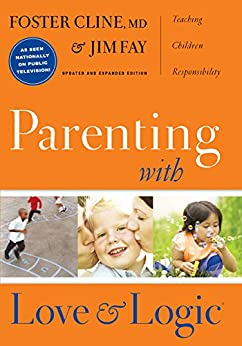 Parenting with Love and Logic: Teaching Children Responsibility by [Cline, Foster, Fay, Jim]