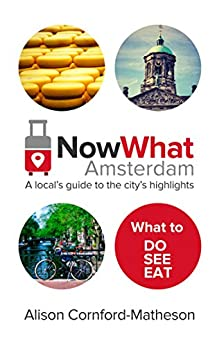 Now What Amsterdam: A local's guide to the city's highlights (English Edition) de [Cornford-Matheson, Alison]