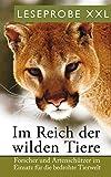 Leseprobe XXL: Im Reich der wilden Tiere: Forscher und Artenschützer im Einsatz für die bedrohte Tierwelt (German Edition)