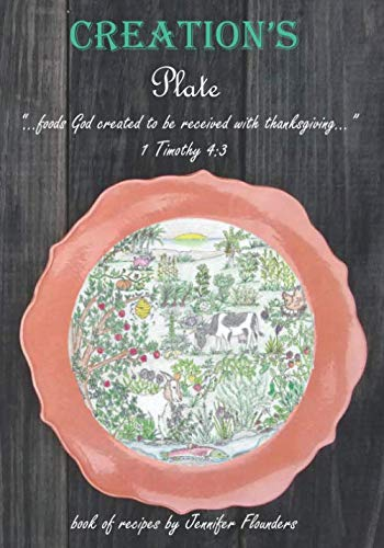 "Creation's  Plate: ""...foods created by God to be received with thanksgiving..."" 1 Timothy 4:3 by Jennifer Flounders"