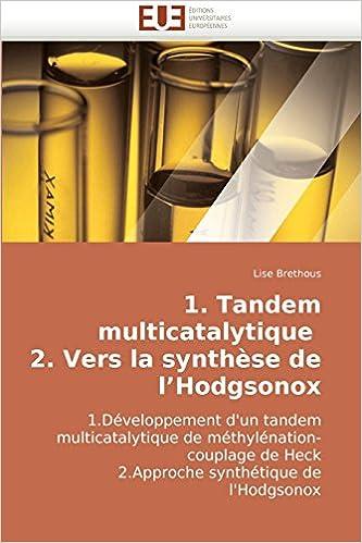 1. Tandem multicatalytique   2. Vers la synthèse de l'Hodgsonox: 1.Développement d'un tandem multicatalytique de méthylénation-couplage de Heck  2.Approche synthétique de l'Hodgsonox pdf, epub