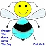 Greggor the Goose Saves the Day: Pete the Bee Stories, Book 24 | Paul Cook