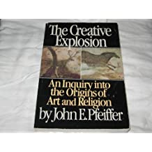 The Creative Explosion: An Inquiry into the Origins of Art and Religion