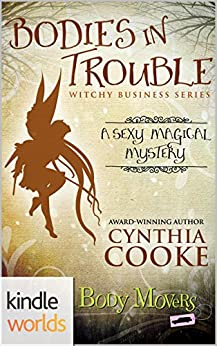 Body Movers: Bodies in Trouble (Kindle Worlds Novella) (Witchy Business Book 1) by [Cooke, Cynthia]
