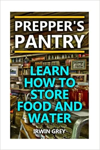 Preppers Pantry: Learn How To Store Food And Water: (Food ...
