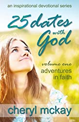25 Dates With God - Volume One: Adventures in Faith (An Inspirational Devotional Series) (Volume 1)