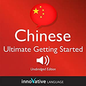 Learn Chinese - Ultimate Getting Started with Chinese Box Set, Lessons 1-55 Audiobook