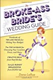 The Broke-Ass Bride's Wedding Guide, Dana LaRue, 0385345100