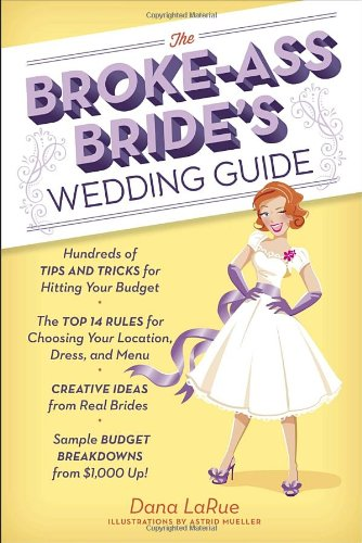 The Broke-Ass Bride s Wedding Guide: Hundreds of T…