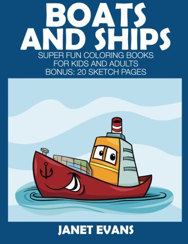 Boats and Ships: Super Fun Coloring Books For Kids And Adults (Bonus: 20 Sketch Pages)