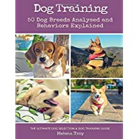 Dog Training: 50 Dog Breeds Analysed and Behaviours Explained. the Ultimate Dog Selection and Dog Training Guide