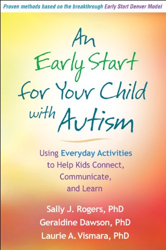 An Early Start for Your Child with Autism: Using Everyday Activities to Help Kids Connect, Communicate, and Learn by [Rogers, Sally J., Dawson, Geraldine, Vismara, Laurie A.]