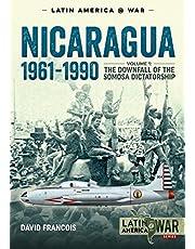 Nicaragua, 1961-1990. Volume 1: The Downfall of the Somosa Dictatorship