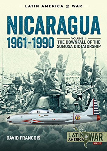 Nicaragua, 1961-1990. Volume 1: The Downfall of the Somosa Dictatorship (Latin America@War)
