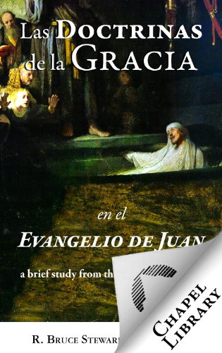 Las Doctrinas de la Gracia en el Evangelio de Juan (Spanish Edition)