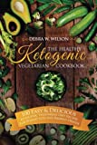 The Healthy Ketogenic Vegetarian Cookbook: 100 Easy & Delicious Ketogenic Vegetarian Diet Recipes For Weight Loss and Radiant Health (Vegetarian Keto Diet) (Volume 1)