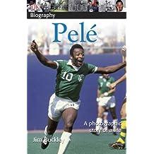 DK Biography: Pele by James Buckley (2007-07-30)