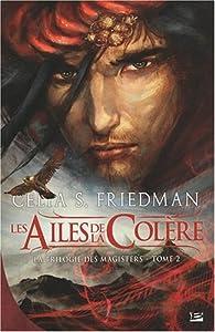 La Trilogie des Magisters, tome 2 : Les Ailes de la colère par Celia S. Friedman