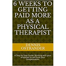 6 Weeks to Getting Paid More as a Physical Therapist: A Step by Step Guide:  Working with your employer to self fund your compensation.