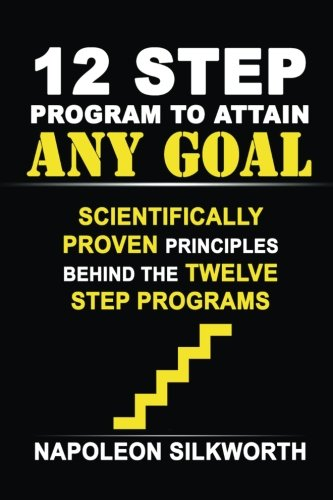 12 Step Program to Attain Any Goal: Proven Principles