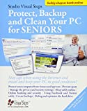 Protect, Backup and Clean Your PC for Seniors: Stay Safe When Using the Internet and Email and Keep Your PC in Good Condition! (Computer Books for Seniors series)