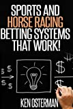 Sports wagering and horse race betting are made easier with systems! This book contains some of the best sports betting systems from Ken Osterman. These are systems that he has used himself successfully at both racetracks and sports books. The rules ...