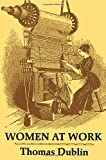 Women at Work: The Transformation of Work and Community in Lowell, Massachusetts, 1826-1860