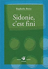 Sidonie, c'est fini par Raphaële Botte