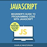JavaScript: Beginner's Guide to Programming Code with JavaScript | Charlie Masterson
