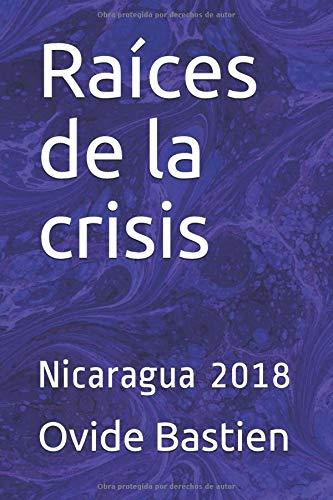 Raíces de la crisis Nicaragua 2018  [Bastien, Ovide] (Tapa Blanda)