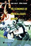 The Economics of Intercollegiate Sports, Randy R. Grant and John Leadly, 9812568808