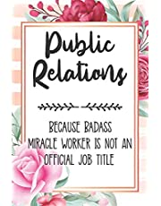 Public Relations: Because Badass Miracle Worker Is Not An Official Job Title Blank Lined Notebook Cute Journals for PR Gift