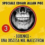 Berenice / Una discesa del Maelstrom (Speciale Edgar Allan Poe 3) | Edgar Allan Poe