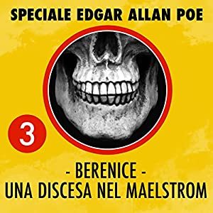 Berenice / Una discesa del Maelstrom (Speciale Edgar Allan Poe 3) Audiobook