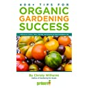 400+ Tips for Organic Gardening Success: A Decade of Tricks, Tools, Recipes, and Resources from Gardenerd.com