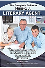 The Complete Guide to Hiring a Literary Agent: Everything You Need to Know to become Successfully Published Paperback