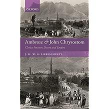 Ambrose and John Chrysostom: Clerics between Desert and Empire