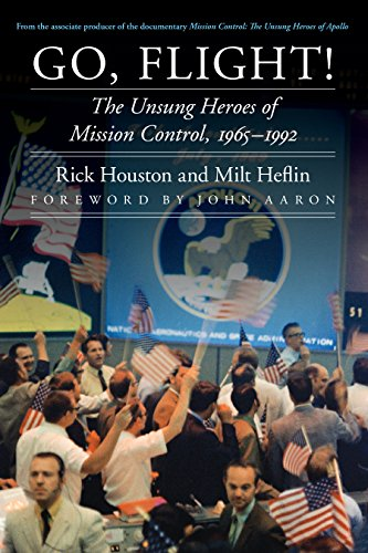 Go, Flight!: The Unsung Heroes of Mission Control, 1965-1992 (Outward Odyssey: A People's History of Spaceflight)